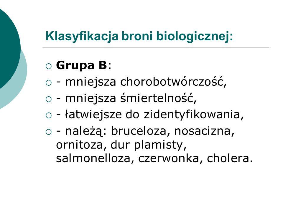 Klasyfikacja broni biologicznej: Grupa B: - mniejsza chorobotwórczość, - mniejsza śmiertelność, - łatwiejsze do zidentyfikowania, - należą: bruceloza,
