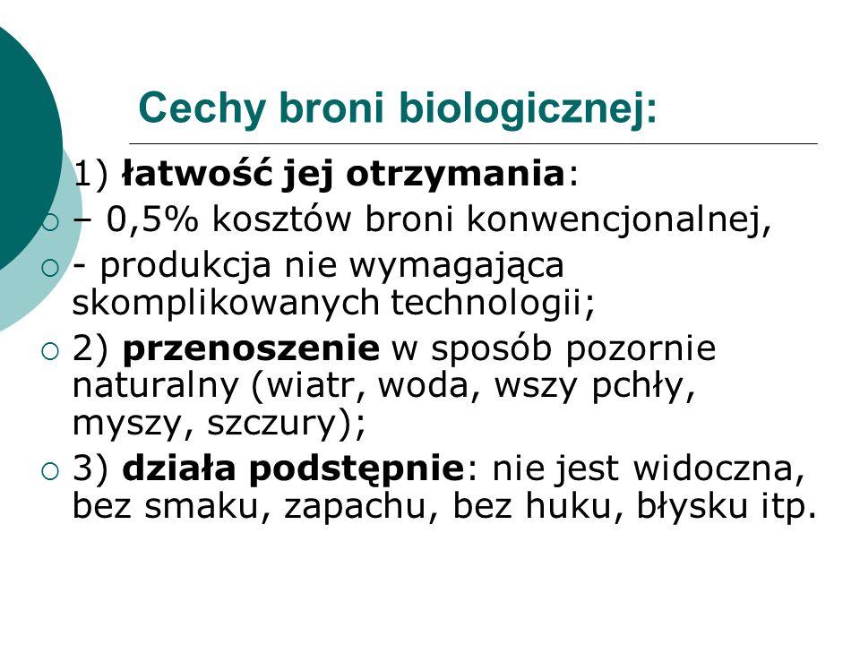 Cechy broni biologicznej: 1) łatwość jej otrzymania: – 0,5% kosztów broni konwencjonalnej, - produkcja nie wymagająca skomplikowanych technologii; 2)