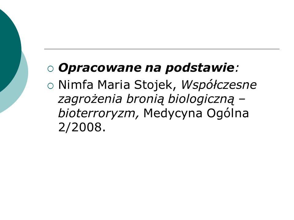 Opracowane na podstawie: Nimfa Maria Stojek, Współczesne zagrożenia bronią biologiczną – bioterroryzm, Medycyna Ogólna 2/2008.