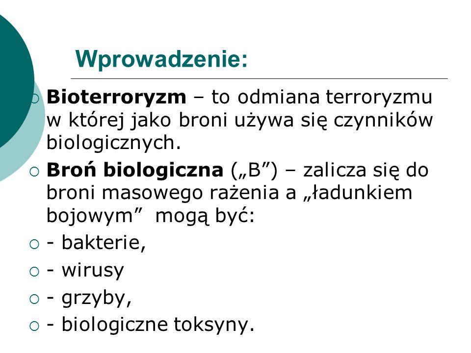 Wprowadzenie: Bioterroryzm – to odmiana terroryzmu w której jako broni używa się czynników biologicznych. Broń biologiczna (B) – zalicza się do broni