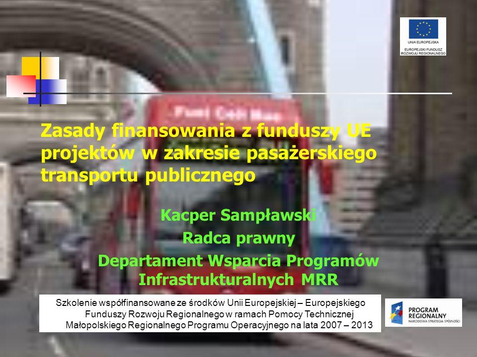 Zasady finansowania z funduszy UE projektów w zakresie pasażerskiego transportu publicznego Kacper Sampławski Radca prawny Departament Wsparcia Progra