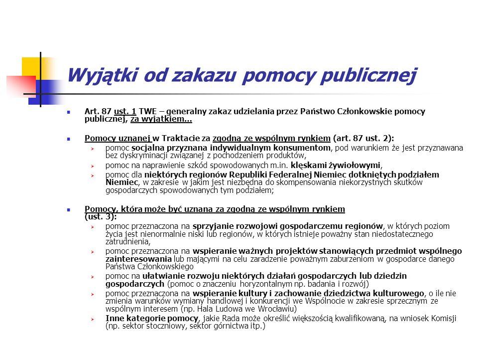 Wyjątki od zakazu pomocy publicznej Art. 87 ust. 1 TWE – generalny zakaz udzielania przez Państwo Członkowskie pomocy publicznej, za wyjątkiem… Pomocy
