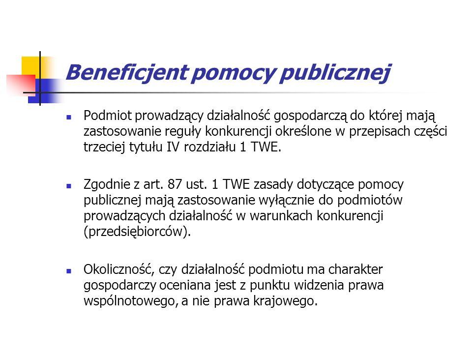 Beneficjent pomocy publicznej Podmiot prowadzący działalność gospodarczą do której mają zastosowanie reguły konkurencji określone w przepisach części