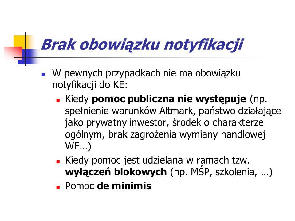 Brak obowiązku notyfikacji W pewnych przypadkach nie ma obowiązku notyfikacji do KE: Kiedy pomoc publiczna nie występuje (np. spełnienie warunków Altm