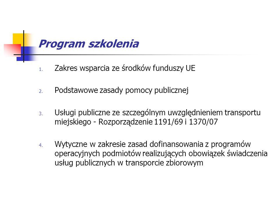 Program szkolenia 1. Zakres wsparcia ze środków funduszy UE 2. Podstawowe zasady pomocy publicznej 3. Usługi publiczne ze szczególnym uwzględnieniem t