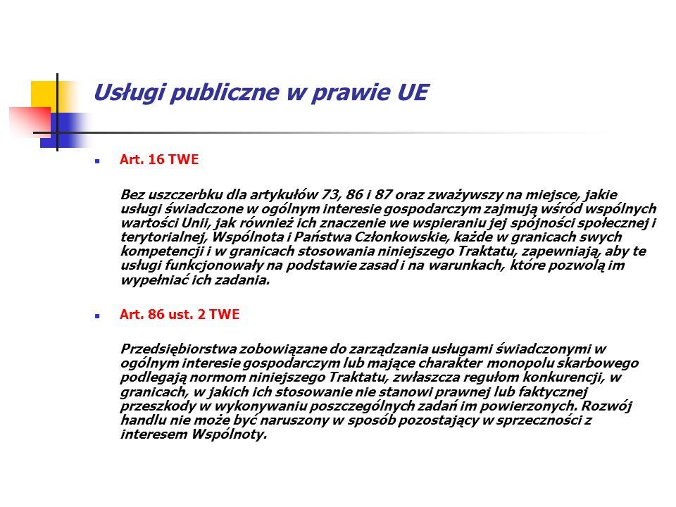 Usługi publiczne w prawie UE Art. 16 TWE Bez uszczerbku dla artykułów 73, 86 i 87 oraz zważywszy na miejsce, jakie usługi świadczone w ogólnym interes