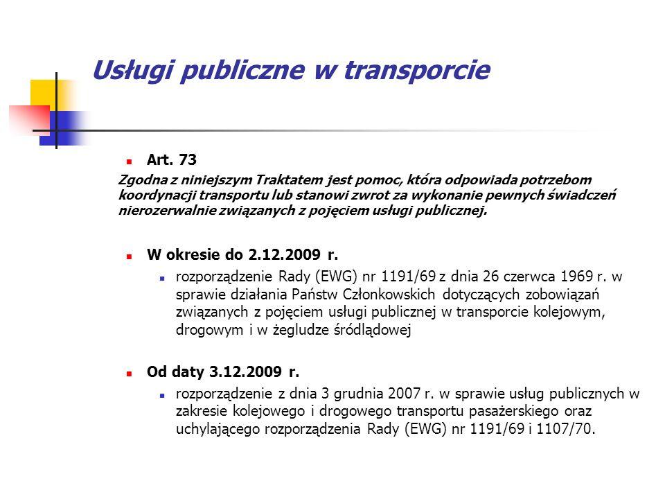 Usługi publiczne w transporcie Art. 73 Zgodna z niniejszym Traktatem jest pomoc, która odpowiada potrzebom koordynacji transportu lub stanowi zwrot za