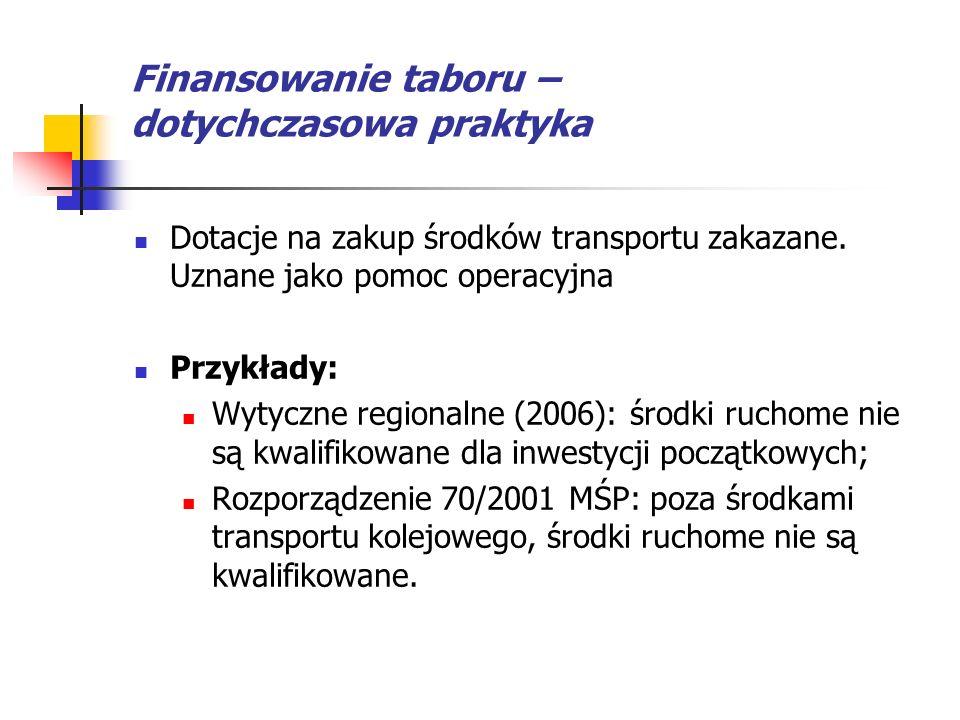Finansowanie taboru – dotychczasowa praktyka Dotacje na zakup środków transportu zakazane. Uznane jako pomoc operacyjna Przykłady: Wytyczne regionalne