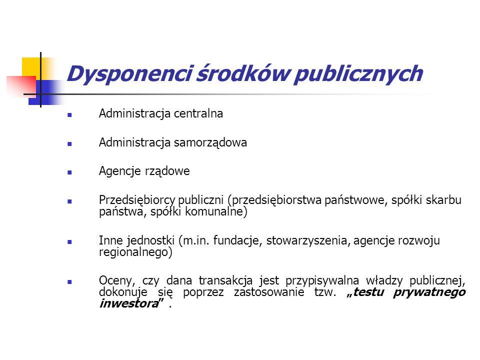 Dysponenci środków publicznych Administracja centralna Administracja samorządowa Agencje rządowe Przedsiębiorcy publiczni (przedsiębiorstwa państwowe,