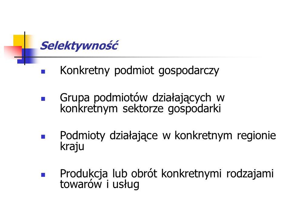 Selektywność Konkretny podmiot gospodarczy Grupa podmiotów działających w konkretnym sektorze gospodarki Podmioty działające w konkretnym regionie kra