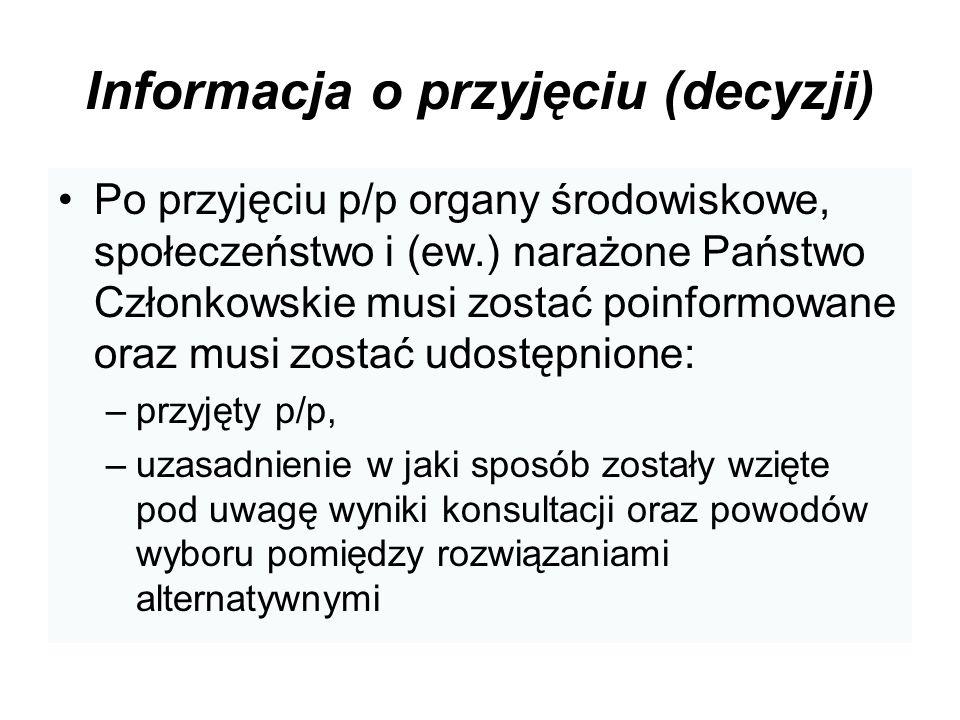 Informacja o przyjęciu (decyzji) Po przyjęciu p/p organy środowiskowe, społeczeństwo i (ew.) narażone Państwo Członkowskie musi zostać poinformowane o