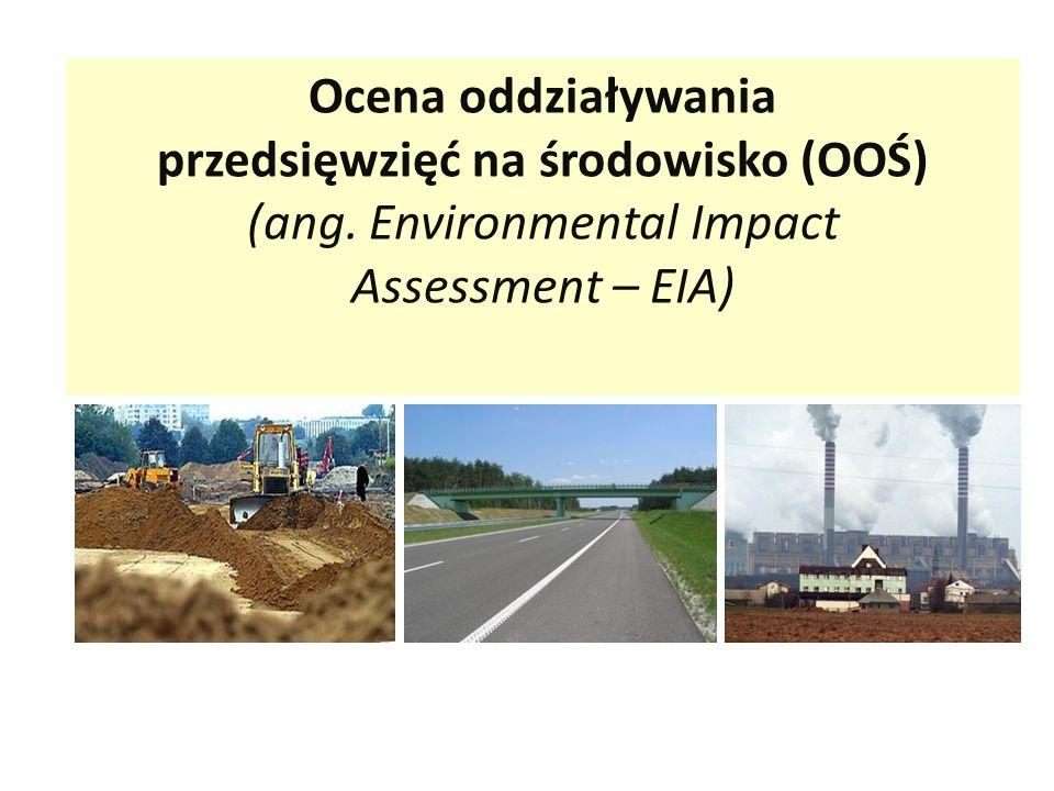 Ocena oddziaływania przedsięwzięć na środowisko (OOŚ) (ang. Environmental Impact Assessment – EIA)