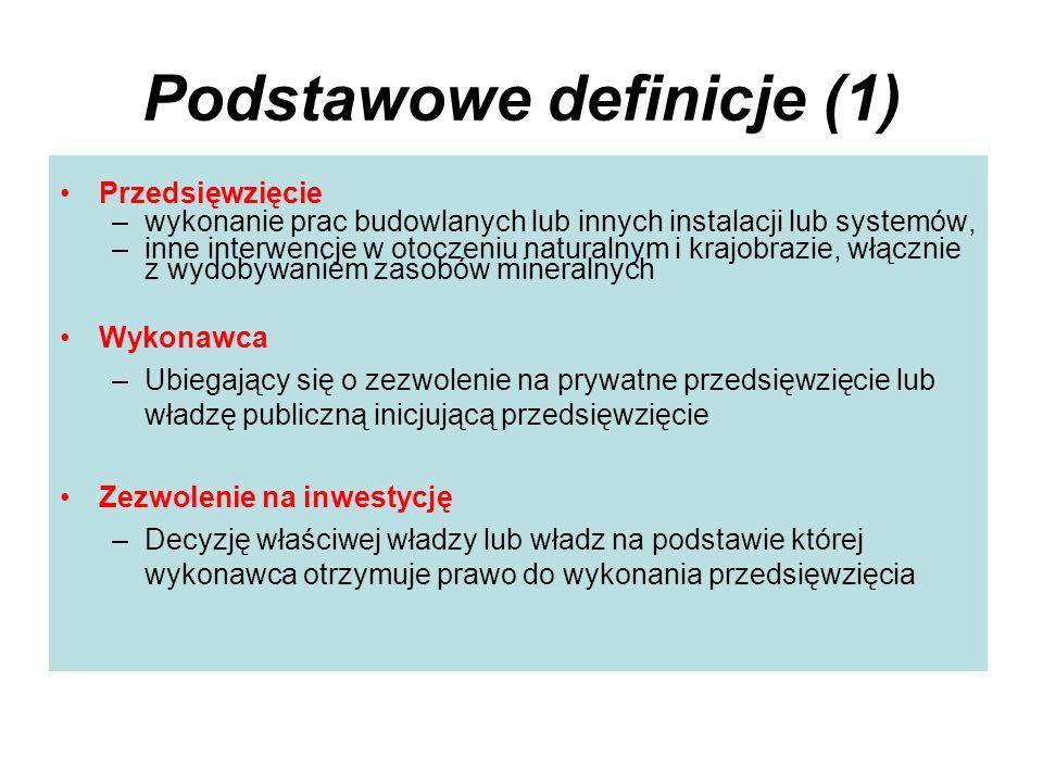 Podstawowe definicje (1) Przedsięwzięcie –wykonanie prac budowlanych lub innych instalacji lub systemów, –inne interwencje w otoczeniu naturalnym i kr