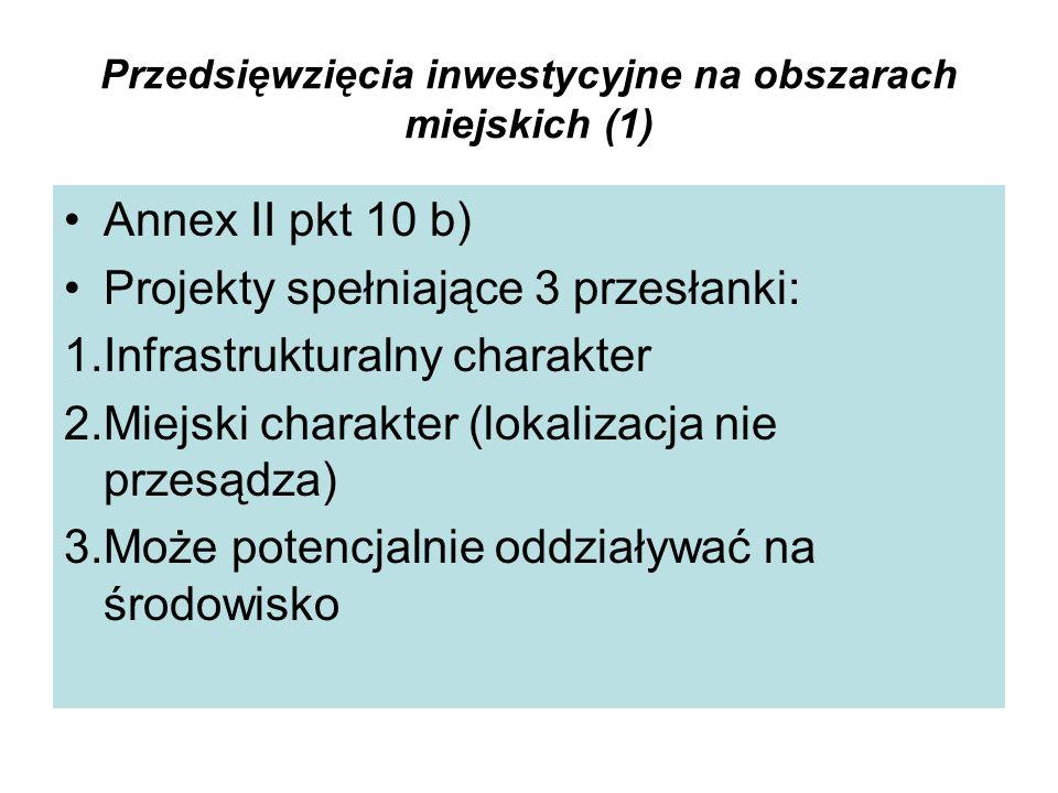 Przedsięwzięcia inwestycyjne na obszarach miejskich (1) Annex II pkt 10 b) Projekty spełniające 3 przesłanki: 1.Infrastrukturalny charakter 2.Miejski