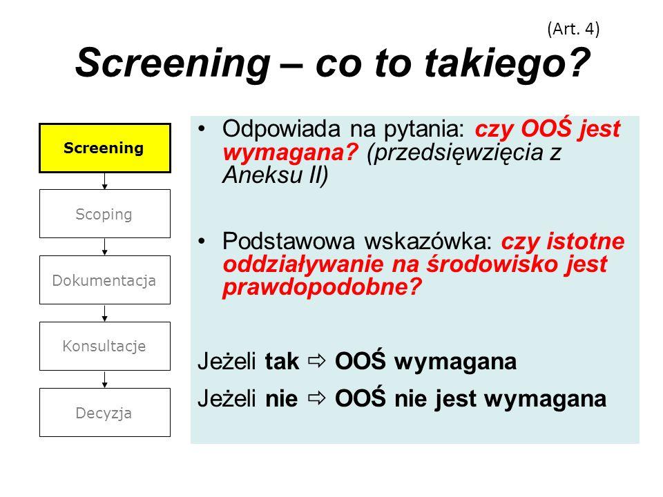 Screening – co to takiego? Odpowiada na pytania: czy OOŚ jest wymagana? (przedsięwzięcia z Aneksu II) Podstawowa wskazówka: czy istotne oddziaływanie