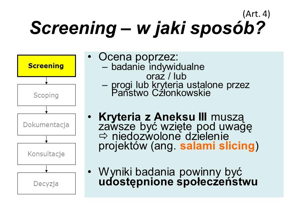 Screening – w jaki sposób? Ocena poprzez: –badanie indywidualne oraz / lub –progi lub kryteria ustalone przez Państwo Członkowskie Kryteria z Aneksu I