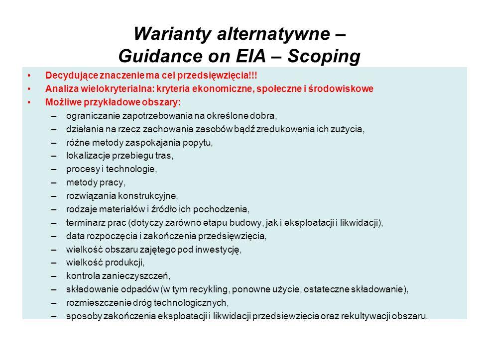 Warianty alternatywne – Guidance on EIA – Scoping Decydujące znaczenie ma cel przedsięwzięcia!!! Analiza wielokryterialna: kryteria ekonomiczne, społe