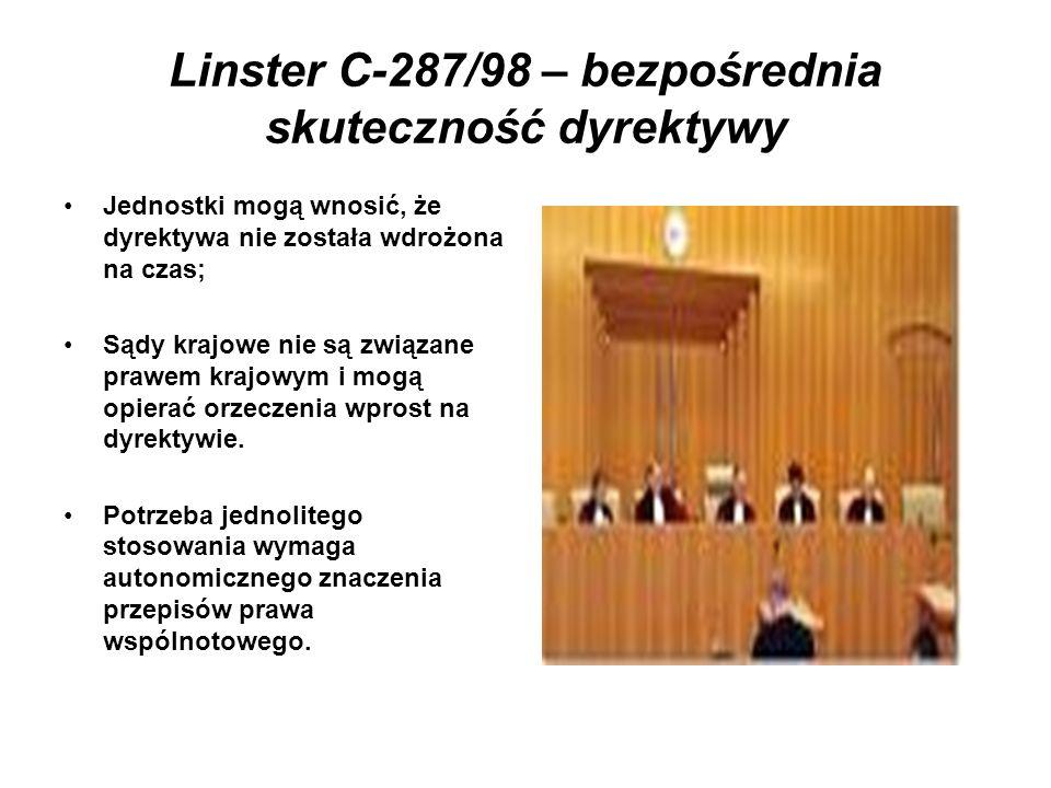 Linster C-287/98 – bezpośrednia skuteczność dyrektywy Jednostki mogą wnosić, że dyrektywa nie została wdrożona na czas; Sądy krajowe nie są związane p