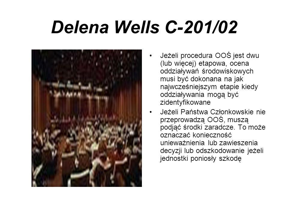 Delena Wells C-201/02 Jeżeli procedura OOŚ jest dwu (lub więcej) etapowa, ocena oddziaływań środowiskowych musi być dokonana na jak najwcześniejszym e