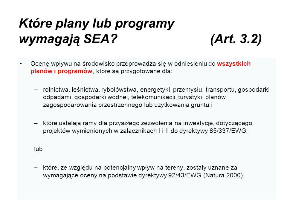 Które plany lub programy wymagają SEA? (Art. 3.2) Ocenę wpływu na środowisko przeprowadza się w odniesieniu do wszystkich planów i programów, które są