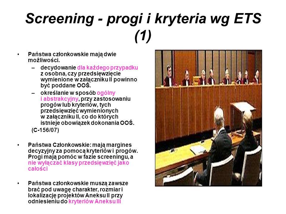Screening - progi i kryteria wg ETS (1) Państwa członkowskie mają dwie możliwości. –decydowanie dla każdego przypadku z osobna, czy przedsięwzięcie wy
