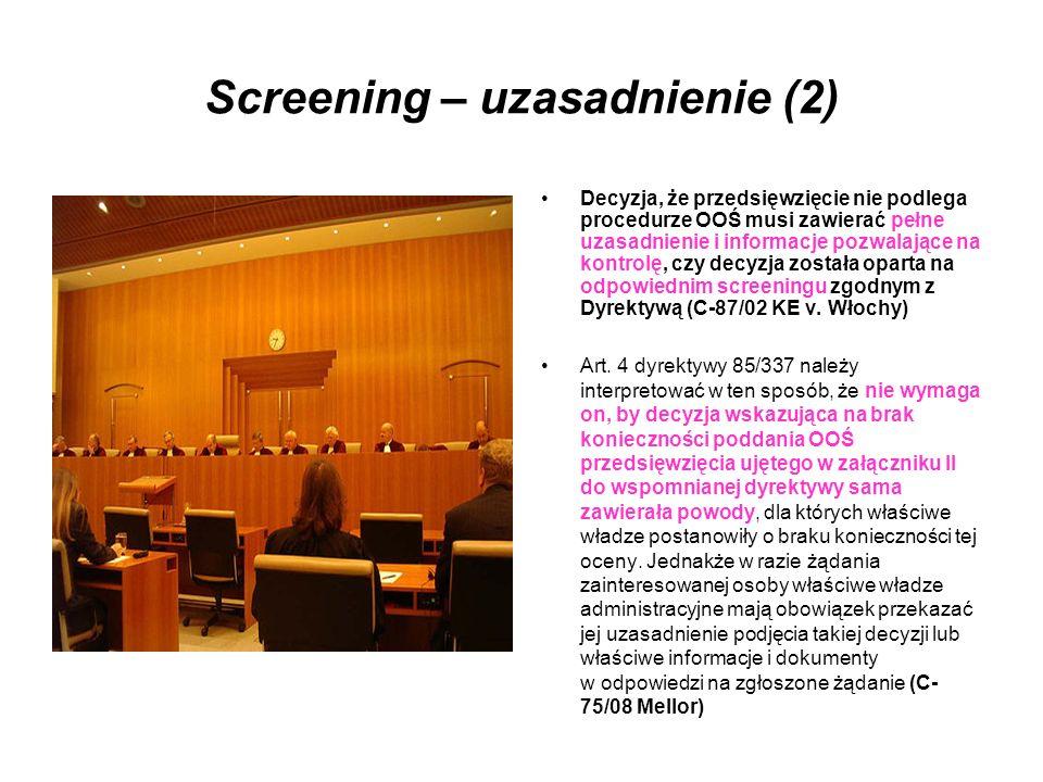 Screening – uzasadnienie (2) Decyzja, że przedsięwzięcie nie podlega procedurze OOŚ musi zawierać pełne uzasadnienie i informacje pozwalające na kontr