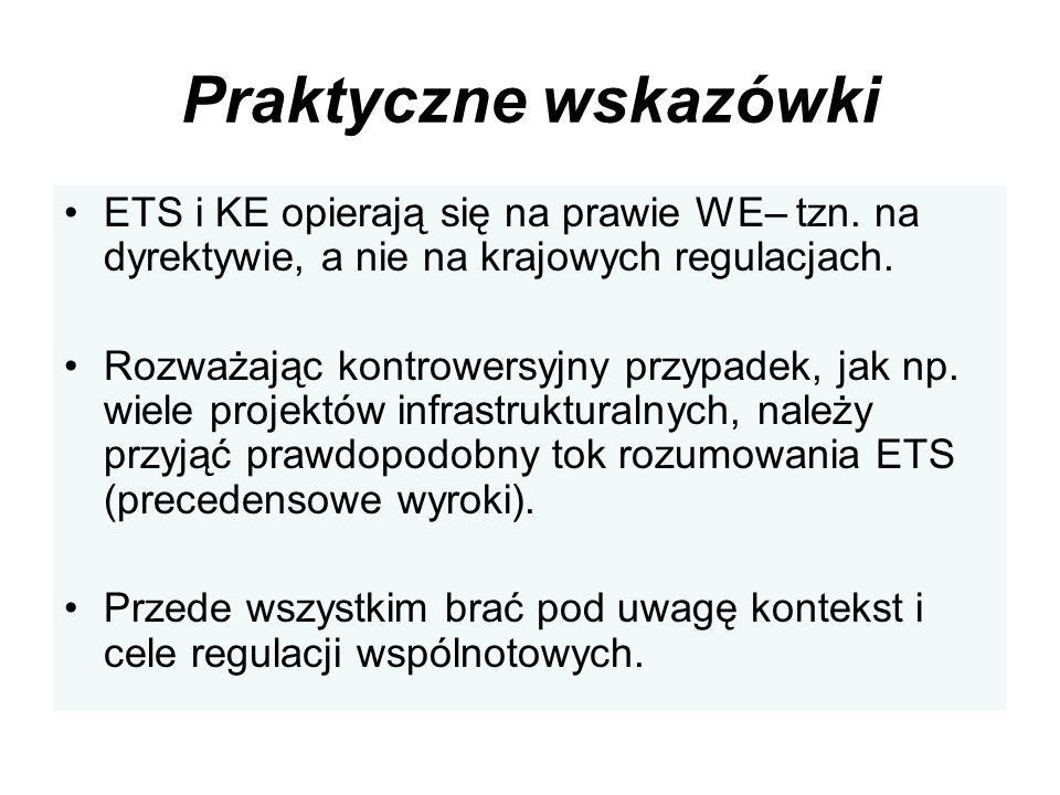 Praktyczne wskazówki ETS i KE opierają się na prawie WE– tzn. na dyrektywie, a nie na krajowych regulacjach. Rozważając kontrowersyjny przypadek, jak