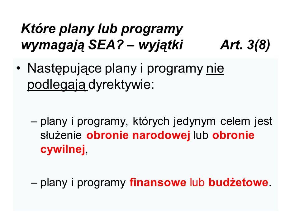 Które plany lub programy wymagają SEA? – wyjątki Art. 3(8) Następujące plany i programy nie podlegają dyrektywie: –plany i programy, których jedynym c