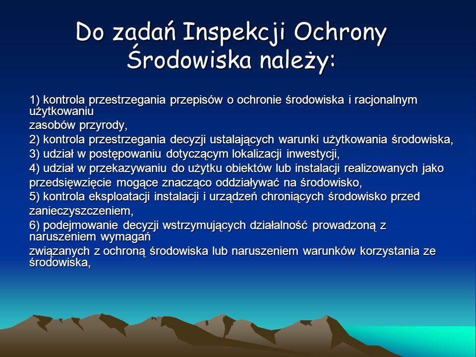 Do zadań Inspekcji Ochrony Środowiska należy: 1) kontrola przestrzegania przepisów o ochronie środowiska i racjonalnym użytkowaniu zasobów przyrody, 2