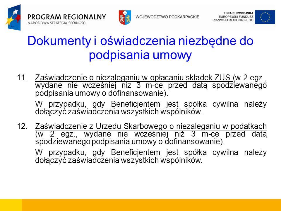 Dokumenty i oświadczenia niezbędne do podpisania umowy 11.Zaświadczenie o niezaleganiu w opłacaniu składek ZUS (w 2 egz., wydane nie wcześniej niż 3 m