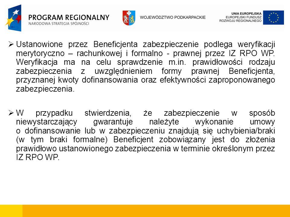 Ustanowione przez Beneficjenta zabezpieczenie podlega weryfikacji merytoryczno – rachunkowej i formalno - prawnej przez IZ RPO WP. Weryfikacja ma na c
