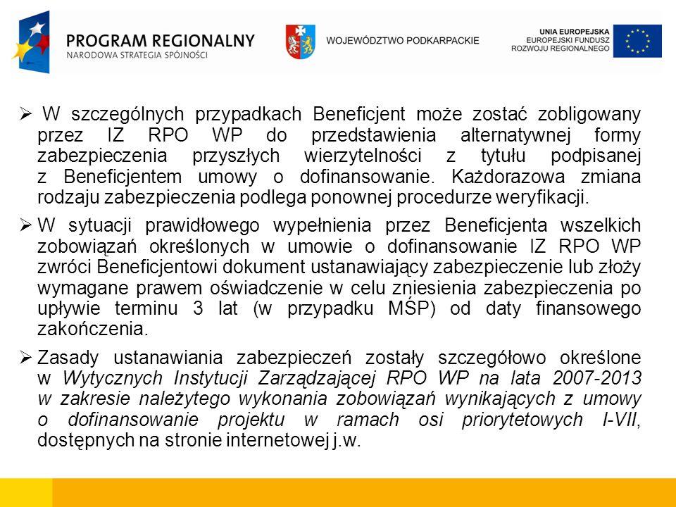 W szczególnych przypadkach Beneficjent może zostać zobligowany przez IZ RPO WP do przedstawienia alternatywnej formy zabezpieczenia przyszłych wierzyt