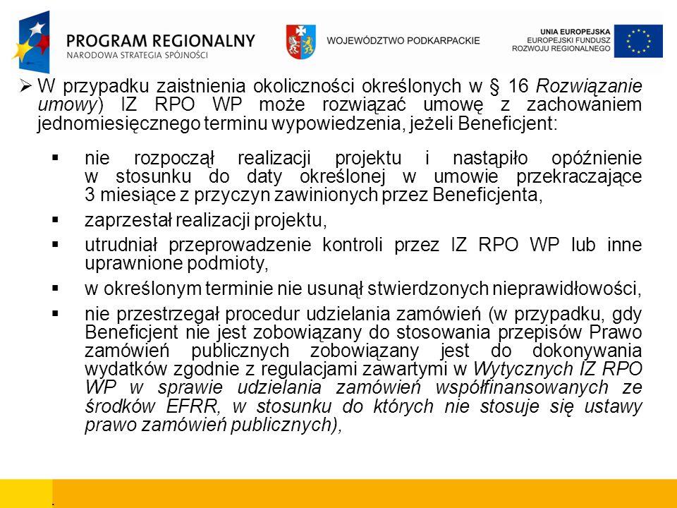 W przypadku zaistnienia okoliczności określonych w § 16 Rozwiązanie umowy) IZ RPO WP może rozwiązać umowę z zachowaniem jednomiesięcznego terminu wypo