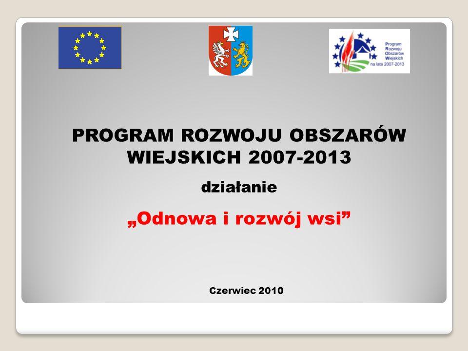 PROGRAM ROZWOJU OBSZARÓW WIEJSKICH 2007-2013 działanie Odnowa i rozwój wsi Czerwiec 2010