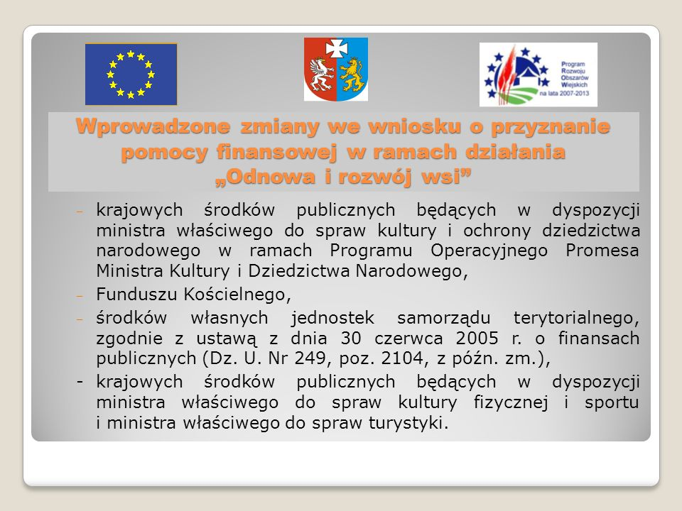 Wprowadzone zmiany przepisów w zakresie działania Odnowa i rozwój wsi Wprowadzone zmiany przepisów w zakresie działania Odnowa i rozwój wsi DZIĘKUJĘ ZA UWAGĘ