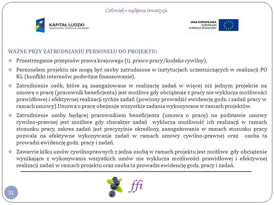31 WAŻNE PRZY ZATRUDNIANIU PERSONELU DO PROJEKTU: Przestrzeganie przepisów prawa krajowego (tj. prawo pracy/kodeks cywilny). Personelem projektu nie m