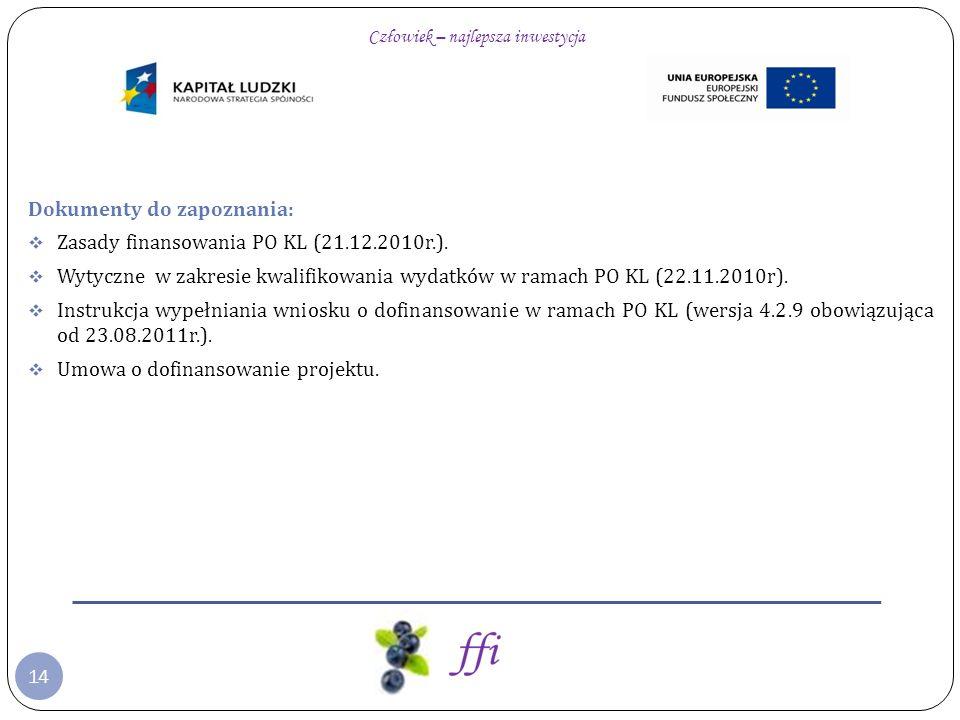 14 Dokumenty do zapoznania: Zasady finansowania PO KL (21.12.2010r.). Wytyczne w zakresie kwalifikowania wydatków w ramach PO KL (22.11.2010r). Instru