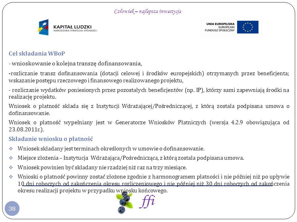 38 Cel składania WBoP - wnioskowanie o kolejna transzę dofinansowania, - rozliczanie transz dofinansowania (dotacji celowej i środków europejskich) ot