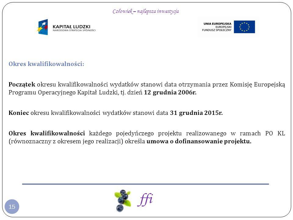 15 Okres kwalifikowalności: Początek okresu kwalifikowalności wydatków stanowi data otrzymania przez Komisję Europejską Programu Operacyjnego Kapitał