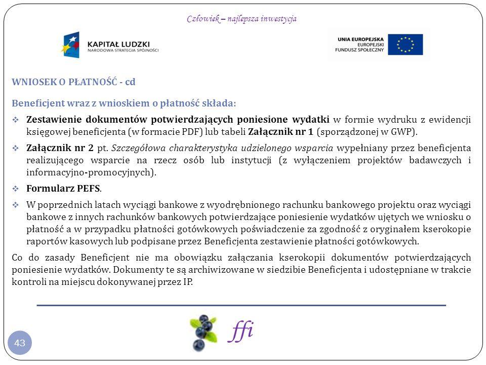 43 WNIOSEK O PŁATNOŚĆ - cd Beneficjent wraz z wnioskiem o płatność składa: Zestawienie dokumentów potwierdzających poniesione wydatki w formie wydruku