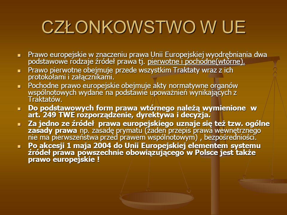 CZŁONKOWSTWO W UE Prawo europejskie w znaczeniu prawa Unii Europejskiej wyodrębniania dwa podstawowe rodzaje źródeł prawa tj. pierwotne i pochodne(wtó