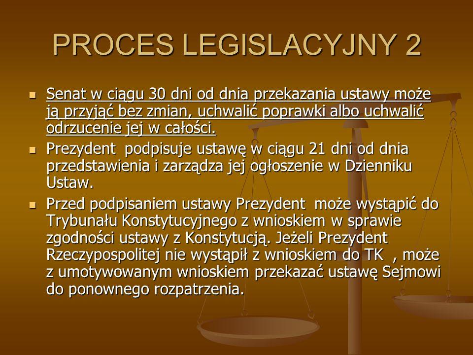PROCES LEGISLACYJNY 2 Senat w ciągu 30 dni od dnia przekazania ustawy może ją przyjąć bez zmian, uchwalić poprawki albo uchwalić odrzucenie jej w cało