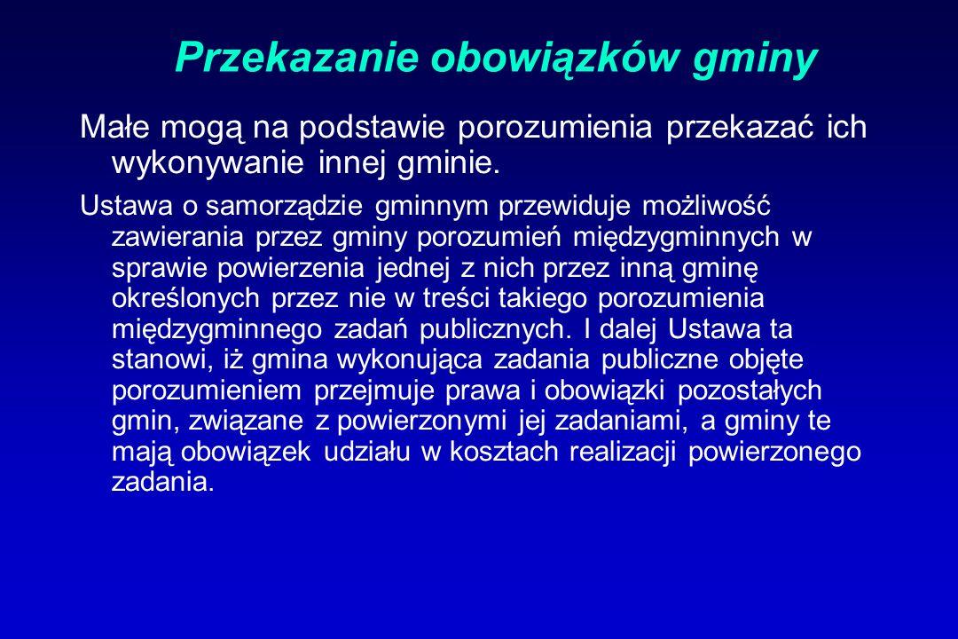 Przekazanie obowiązków gminy Małe mogą na podstawie porozumienia przekazać ich wykonywanie innej gminie. Ustawa o samorządzie gminnym przewiduje możli