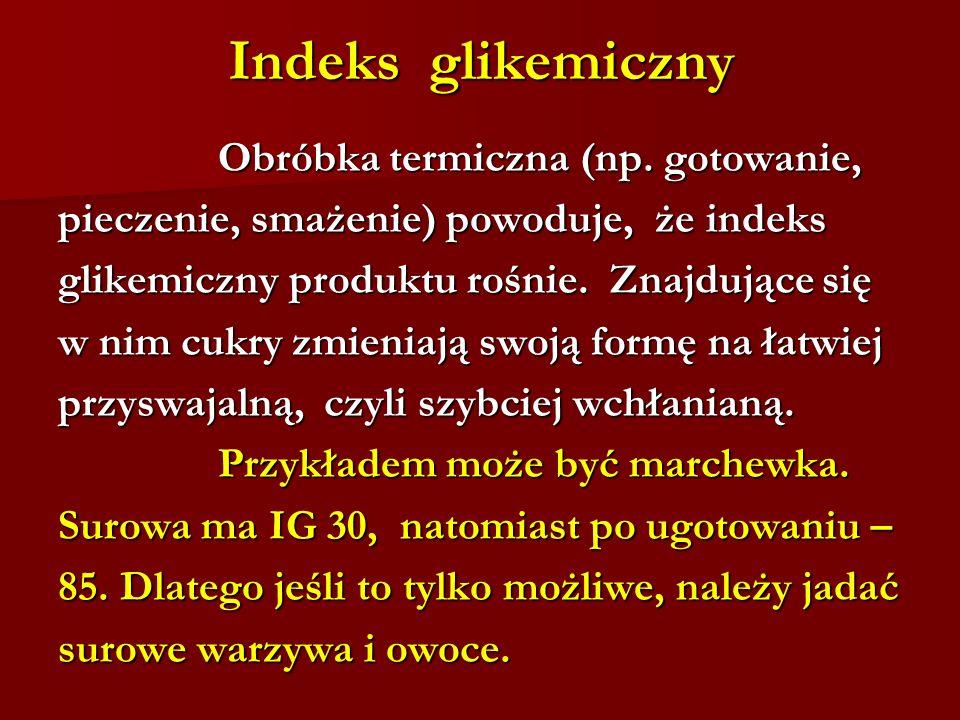 Indeks glikemiczny Obróbka termiczna (np. gotowanie, Obróbka termiczna (np. gotowanie, pieczenie, smażenie) powoduje, że indeks glikemiczny produktu r