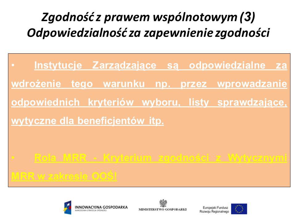 Zgodność z prawem wspólnotowym ( 3 ) Odpowiedzialność za zapewnienie zgodności Instytucje Zarządzające są odpowiedzialne za wdrożenie tego warunku np.