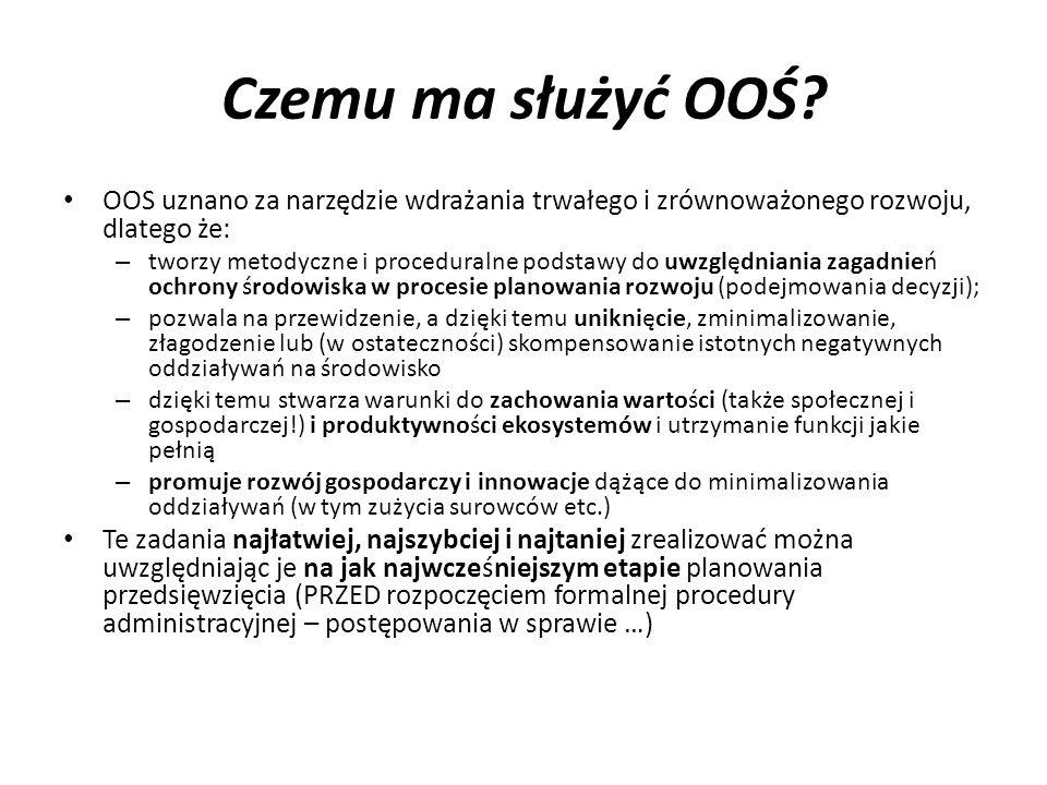 Czemu ma służyć OOŚ? OOS uznano za narzędzie wdrażania trwałego i zrównoważonego rozwoju, dlatego że: – tworzy metodyczne i proceduralne podstawy do u