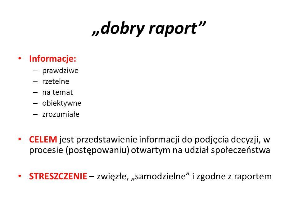 dobry raport Informacje: – prawdziwe – rzetelne – na temat – obiektywne – zrozumiałe CELEM jest przedstawienie informacji do podjęcia decyzji, w proce