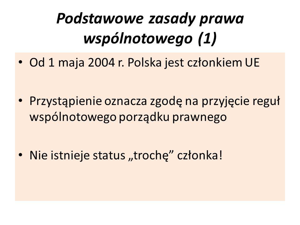 Podstawowe zasady prawa wspólnotowego (1) Od 1 maja 2004 r. Polska jest członkiem UE Przystąpienie oznacza zgodę na przyjęcie reguł wspólnotowego porz