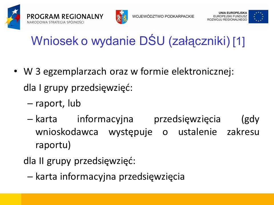 Wniosek o wydanie DŚU (załączniki) [1] W 3 egzemplarzach oraz w formie elektronicznej: dla I grupy przedsięwzięć: – raport, lub – karta informacyjna p