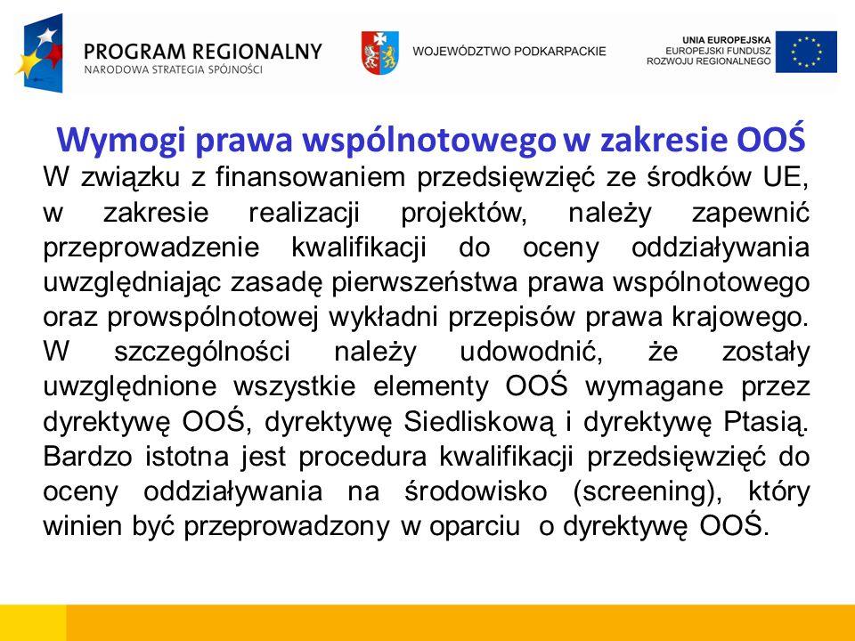 Wymogi prawa wspólnotowego w zakresie OOŚ W związku z finansowaniem przedsięwzięć ze środków UE, w zakresie realizacji projektów, należy zapewnić prze